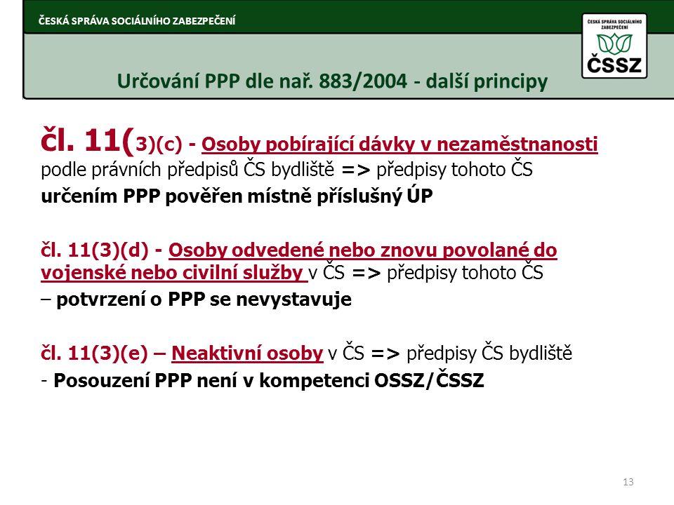 čl. 11( 3)(c) - Osoby pobírající dávky v nezaměstnanosti podle právních předpisů ČS bydliště => předpisy tohoto ČS určením PPP pověřen místně příslušn