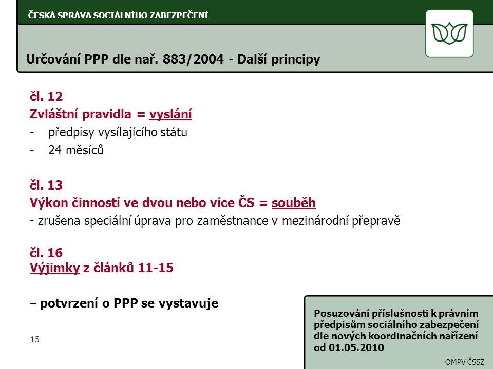 ČESKÁ SPRÁVA SOCIÁLNÍHO ZABEZPEČENÍ Posuzování příslušnosti k právním předpisům sociálního zabezpečení dle nových koordinačních nařízení od 01.05.2010
