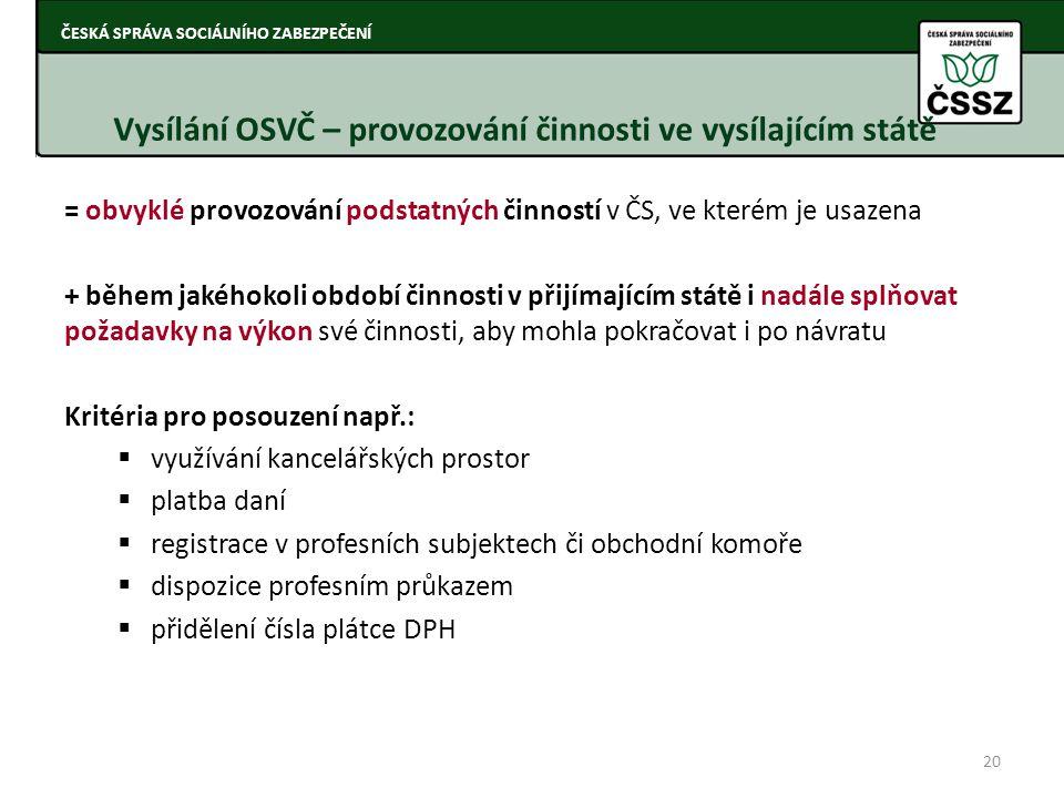 = obvyklé provozování podstatných činností v ČS, ve kterém je usazena + během jakéhokoli období činnosti v přijímajícím státě i nadále splňovat požada