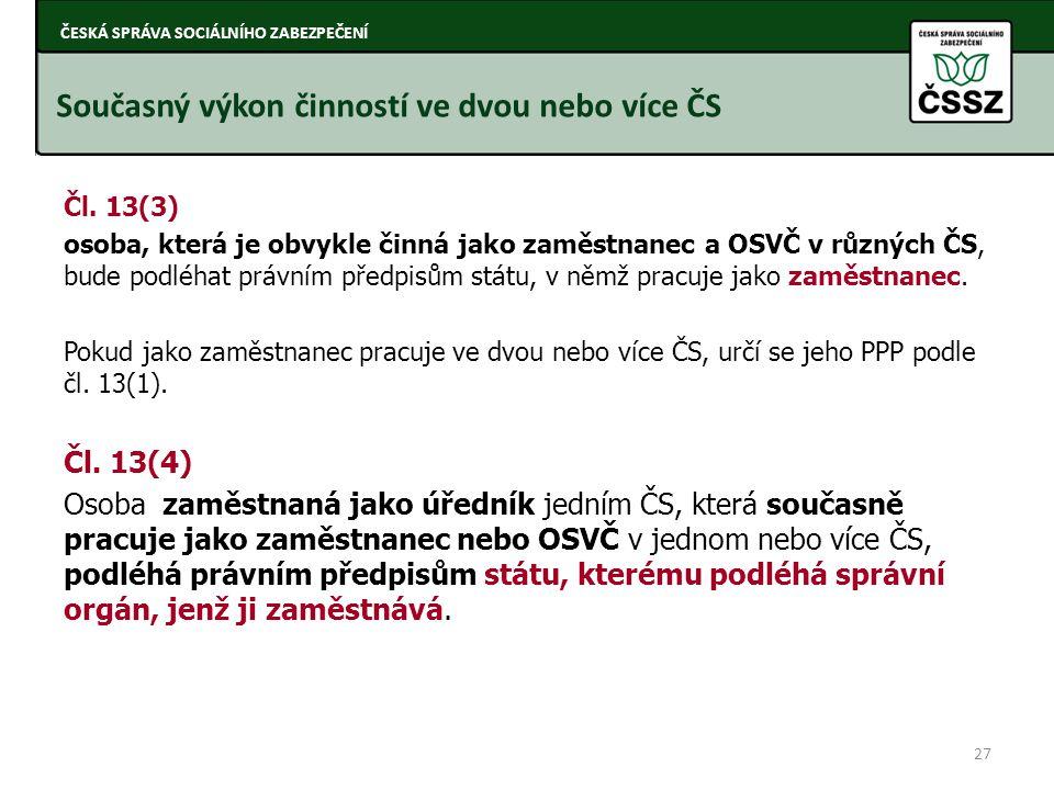 Čl. 13(3) osoba, která je obvykle činná jako zaměstnanec a OSVČ v různých ČS, bude podléhat právním předpisům státu, v němž pracuje jako zaměstnanec.