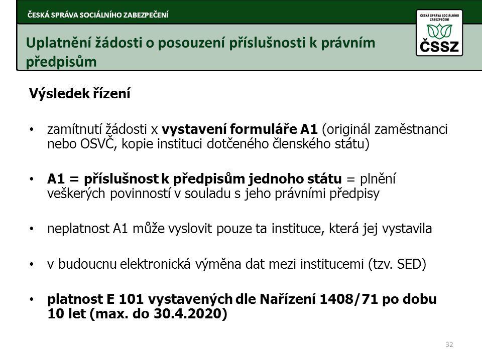 Výsledek řízení zamítnutí žádosti x vystavení formuláře A1 (originál zaměstnanci nebo OSVČ, kopie instituci dotčeného členského státu) A1 = příslušnos
