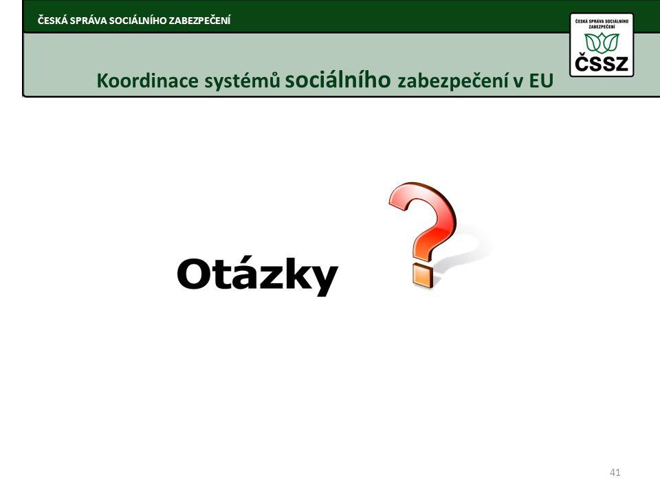 41 ČESKÁ SPRÁVA SOCIÁLNÍHO ZABEZPEČENÍ Koordinace systémů sociálního zabezpečení v EU