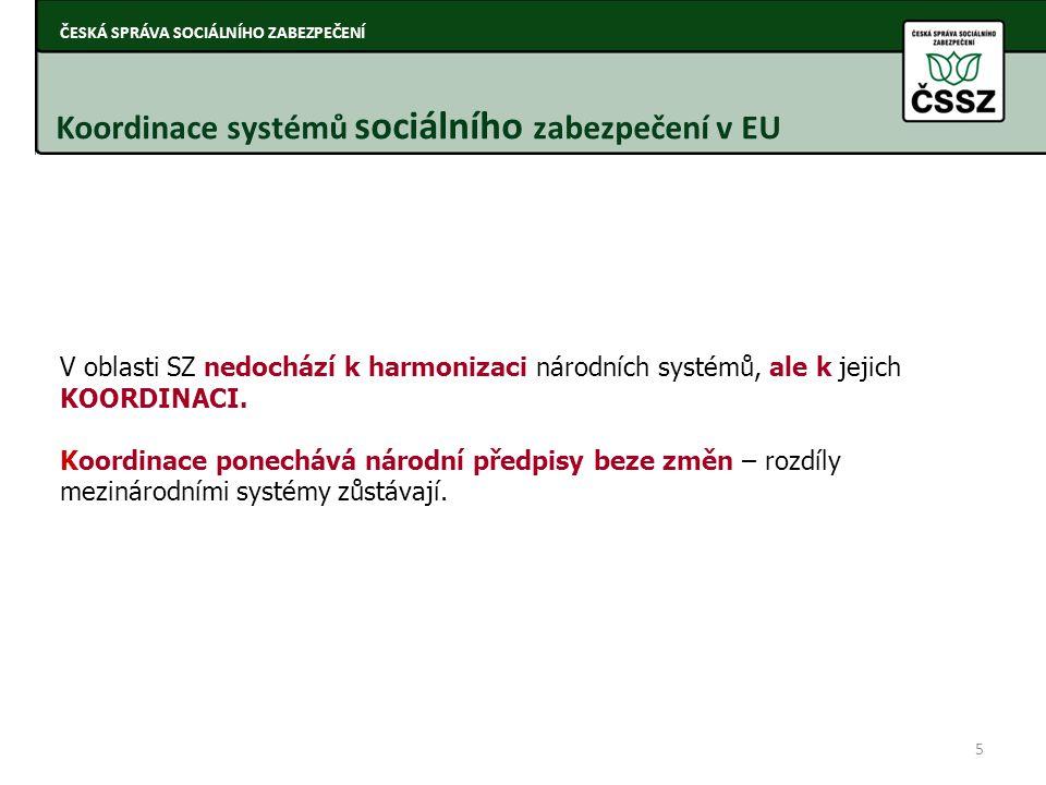 V oblasti SZ nedochází k harmonizaci národních systémů, ale k jejich KOORDINACI. Koordinace ponechává národní předpisy beze změn – rozdíly mezinárodní