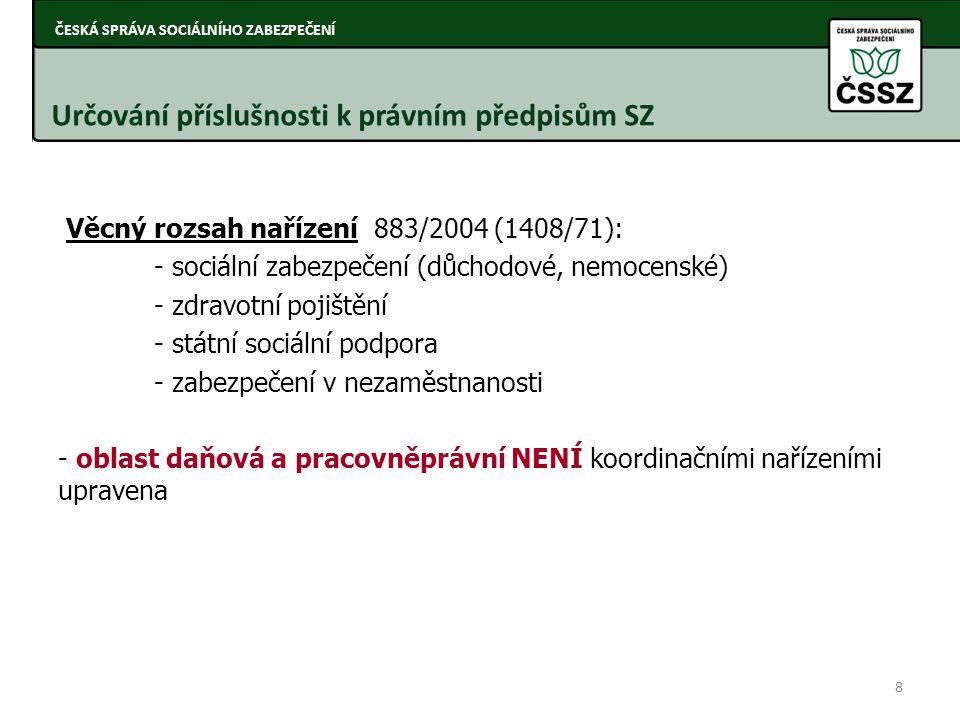 Věcný rozsah nařízení 883/2004 (1408/71): - sociální zabezpečení (důchodové, nemocenské) - zdravotní pojištění - státní sociální podpora - zabezpečení
