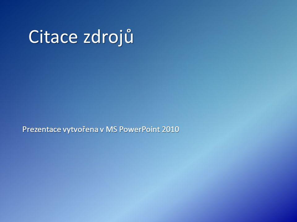 Citace zdrojů Prezentace vytvořena v MS PowerPoint 2010