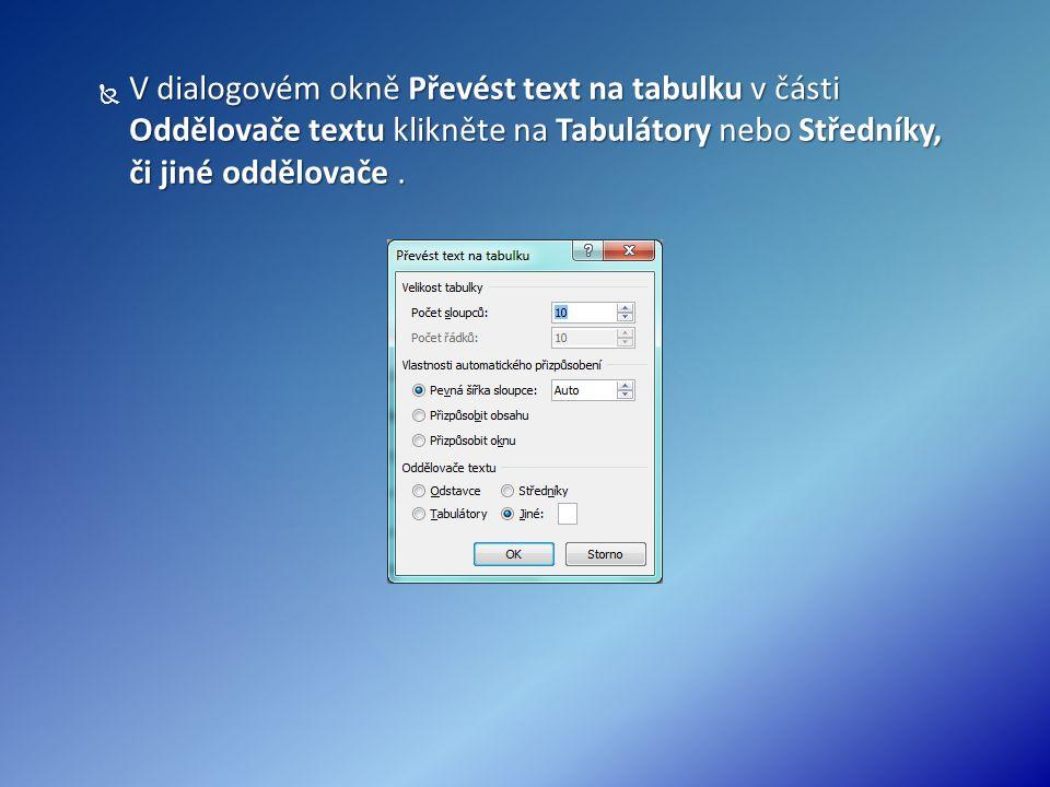  V dialogovém okně Převést text na tabulku v části Oddělovače textu klikněte na Tabulátory nebo Středníky, či jiné oddělovače.