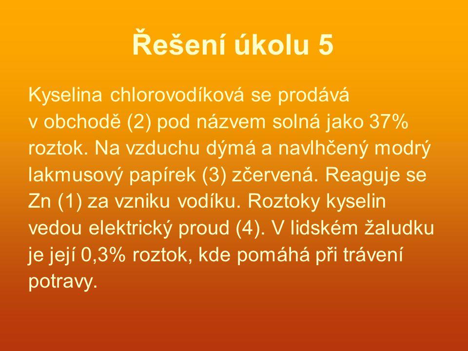 Řešení úkolu 5 Kyselina chlorovodíková se prodává v obchodě (2) pod názvem solná jako 37% roztok.