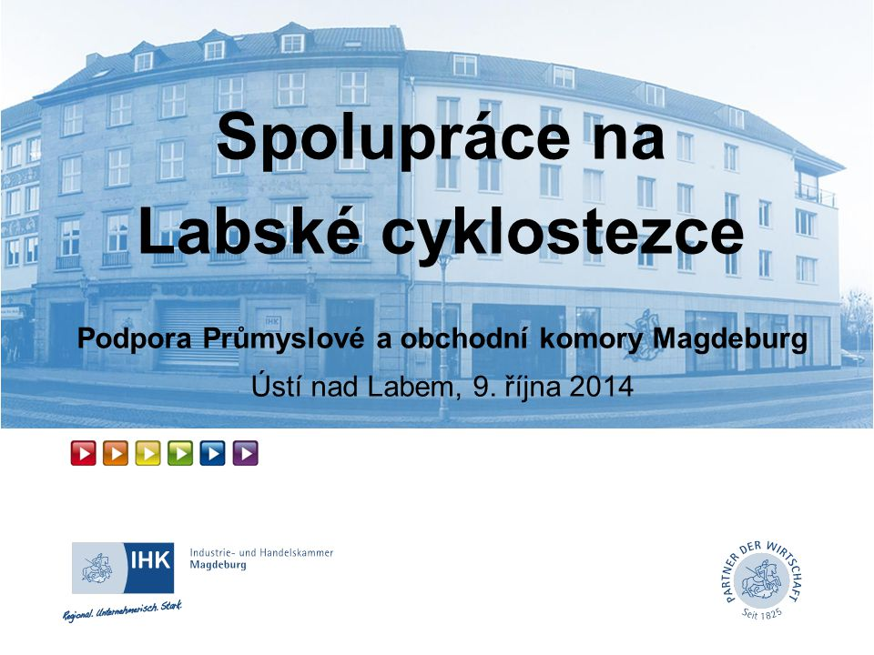 Spolupráce na Labské cyklostezce Podpora Průmyslové a obchodní komory Magdeburg Ústí nad Labem, 9.