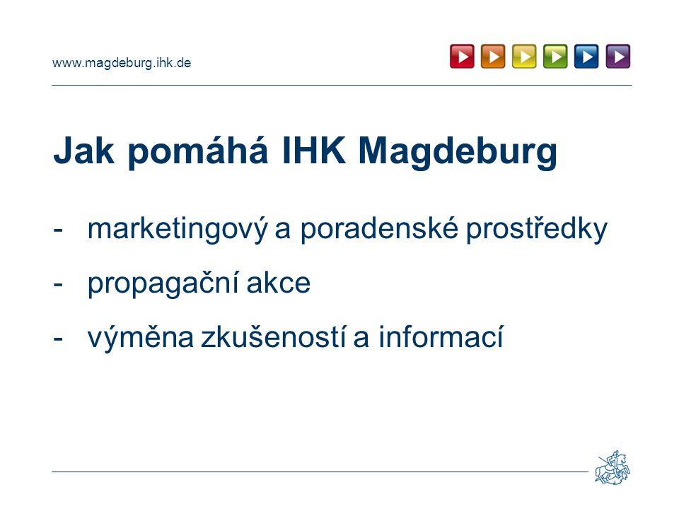 www.magdeburg.ihk.de Jak pomáhá IHK Magdeburg -členství v Unii komor Labe/Odra a komise pro turistiku -Enterprise Europe Network v Sasku- Anhaltsku a v Ústeckém kraji