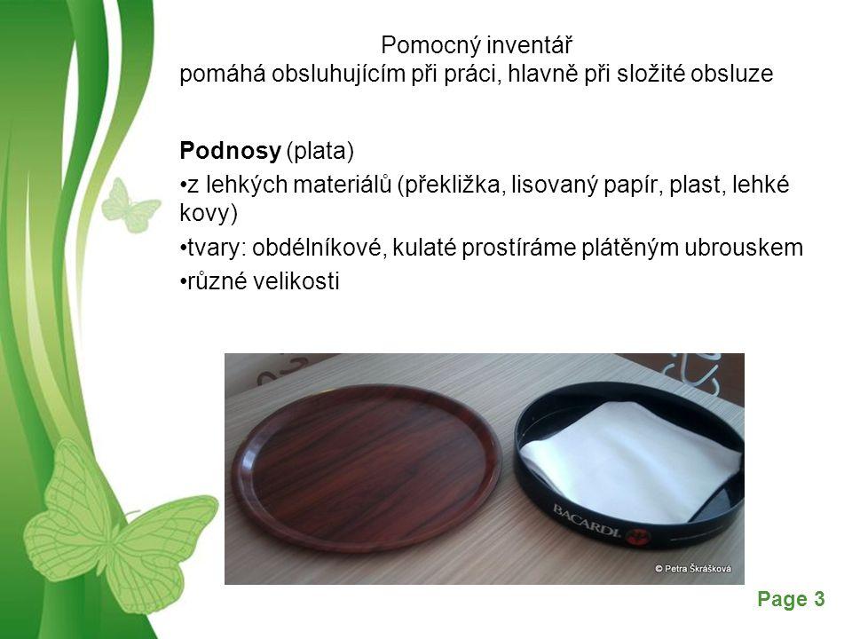 Free Powerpoint TemplatesPage 3 Pomocný inventář pomáhá obsluhujícím při práci, hlavně při složité obsluze Podnosy (plata) z lehkých materiálů (překližka, lisovaný papír, plast, lehké kovy) tvary: obdélníkové, kulaté prostíráme plátěným ubrouskem různé velikosti