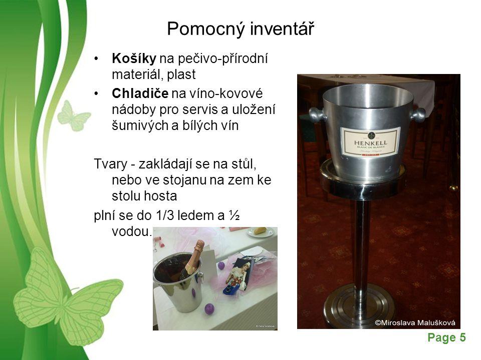 Free Powerpoint TemplatesPage 5 Pomocný inventář Košíky na pečivo-přírodní materiál, plast Chladiče na víno-kovové nádoby pro servis a uložení šumivých a bílých vín Tvary - zakládají se na stůl, nebo ve stojanu na zem ke stolu hosta plní se do 1/3 ledem a ½ vodou.