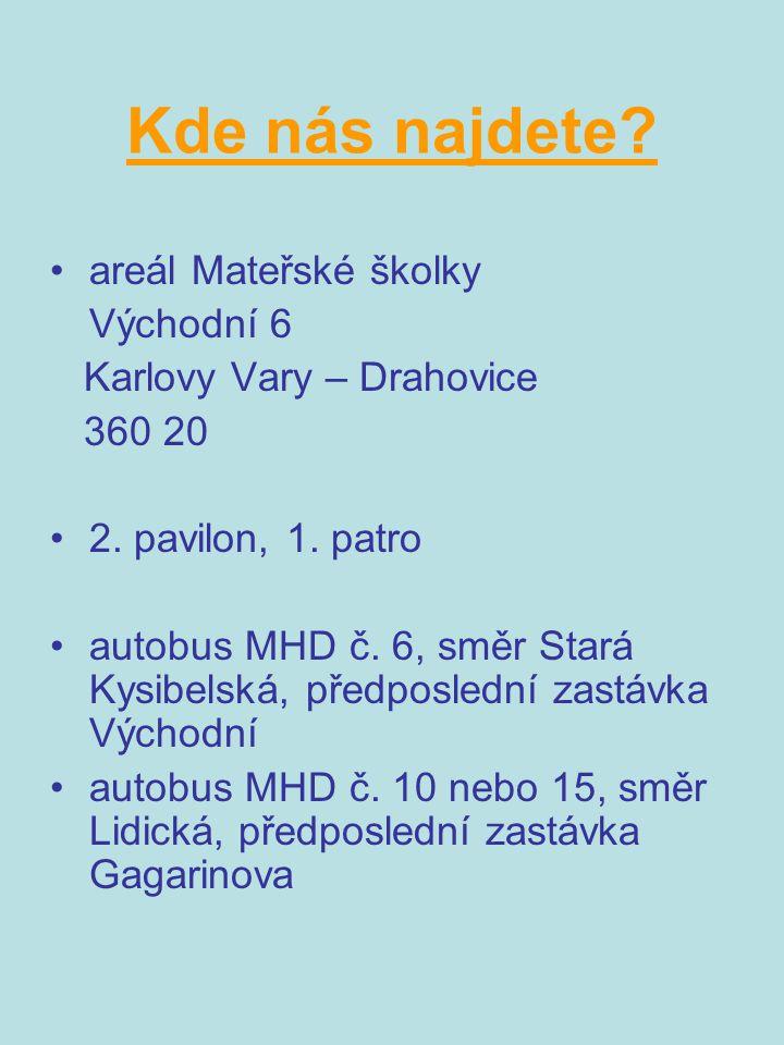 Kde nás najdete? areál Mateřské školky Východní 6 Karlovy Vary – Drahovice 360 20 2. pavilon, 1. patro autobus MHD č. 6, směr Stará Kysibelská, předpo