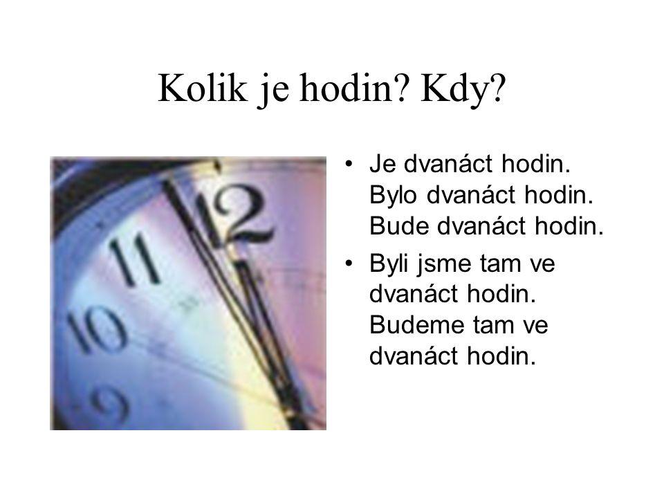 Kolik je hodin. Kdy. Je dvanáct hodin. Bylo dvanáct hodin.