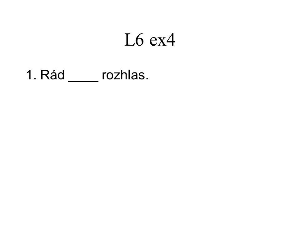 L6 ex4 7.Byl jsem si jist, že ji mají rádi. (máte) 8.