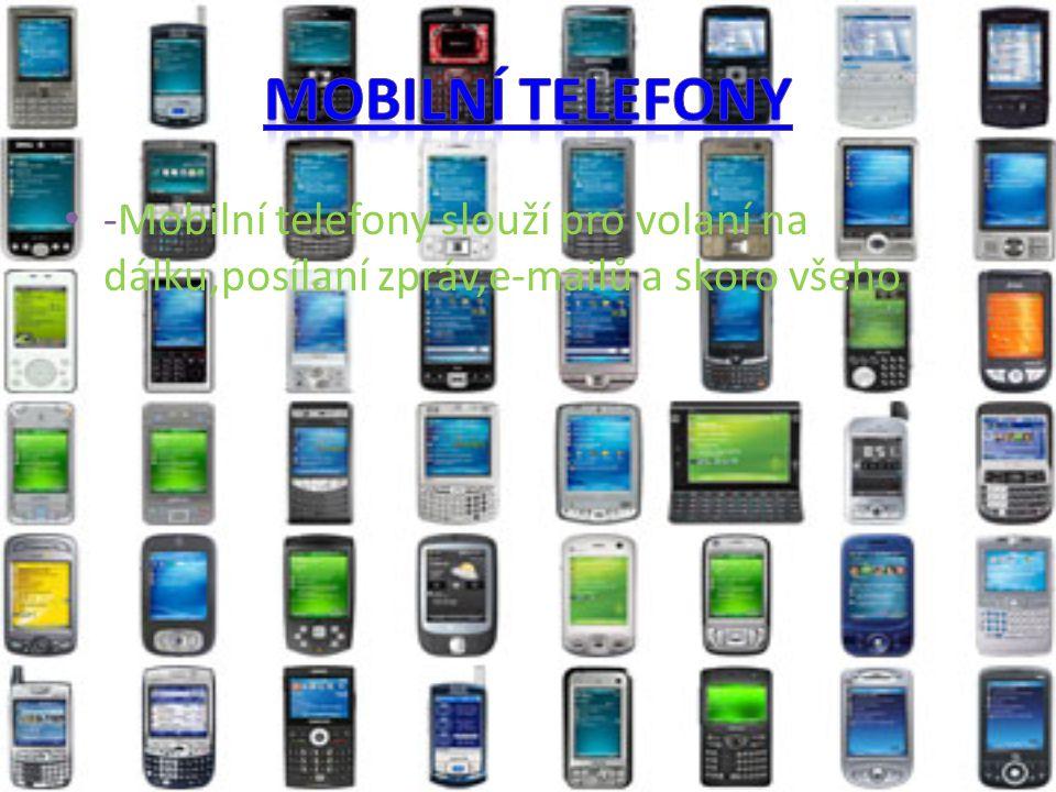-Mobilní telefony slouží pro volaní na dálku,posílaní zpráv,e-mailů a skoro všeho