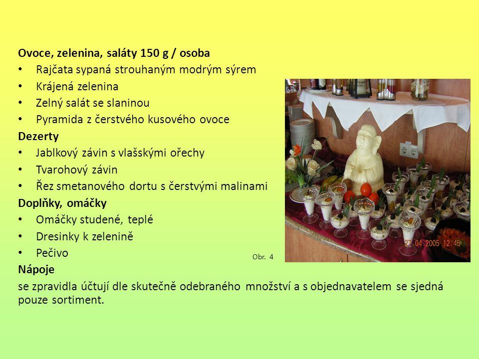 Ovoce, zelenina, saláty 150 g / osoba Rajčata sypaná strouhaným modrým sýrem Krájená zelenina Zelný salát se slaninou Pyramida z čerstvého kusového ov