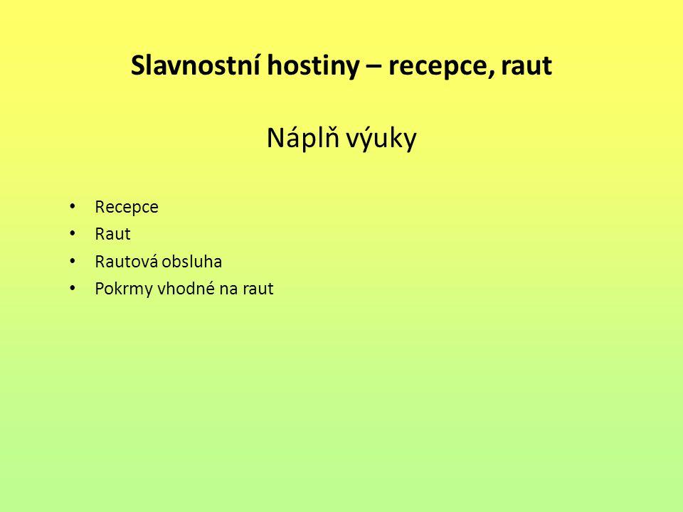 Slavnostní hostiny – recepce, raut Náplň výuky Recepce Raut Rautová obsluha Pokrmy vhodné na raut