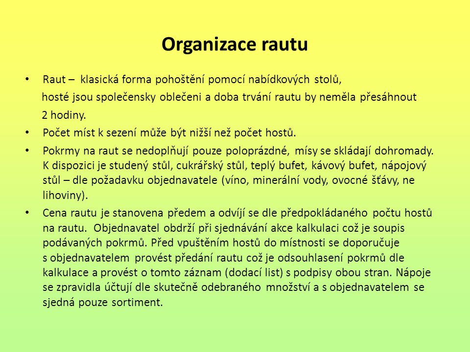 Organizace rautu Raut – klasická forma pohoštění pomocí nabídkových stolů, hosté jsou společensky oblečeni a doba trvání rautu by neměla přesáhnout 2