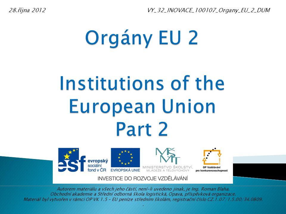Vedle Evropského parlamentu, Evropské komise, Evropské rady a Rady EU má Evropská Unie ještě další důležité instituce a orgány.