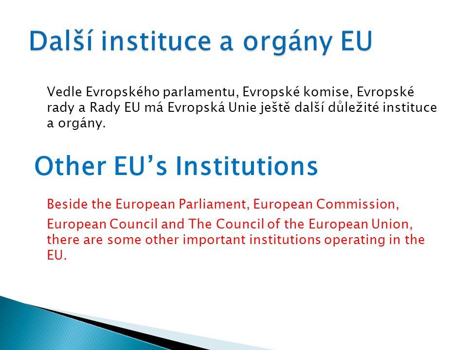 Vedle Evropského parlamentu, Evropské komise, Evropské rady a Rady EU má Evropská Unie ještě další důležité instituce a orgány. Other EU's Institution