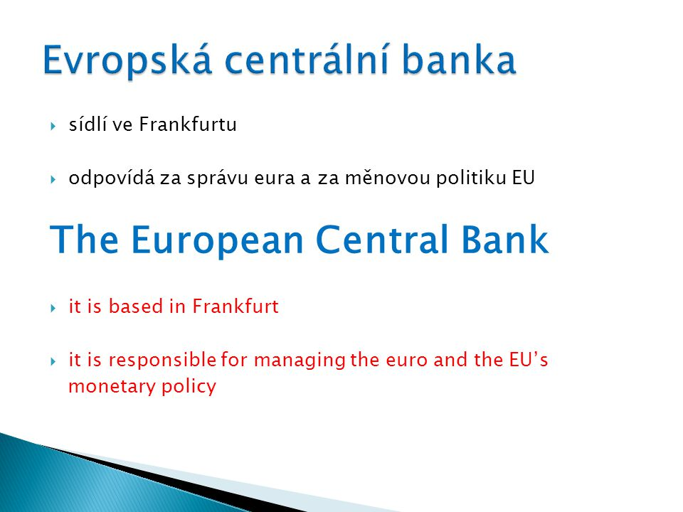  sídlí ve Frankfurtu  odpovídá za správu eura a za měnovou politiku EU The European Central Bank  it is based in Frankfurt  it is responsible for
