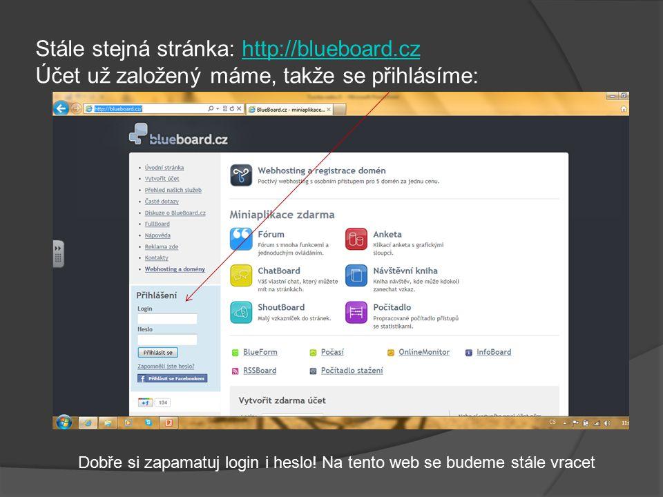 Stále stejná stránka: http://blueboard.czhttp://blueboard.cz Účet už založený máme, takže se přihlásíme: Dobře si zapamatuj login i heslo.
