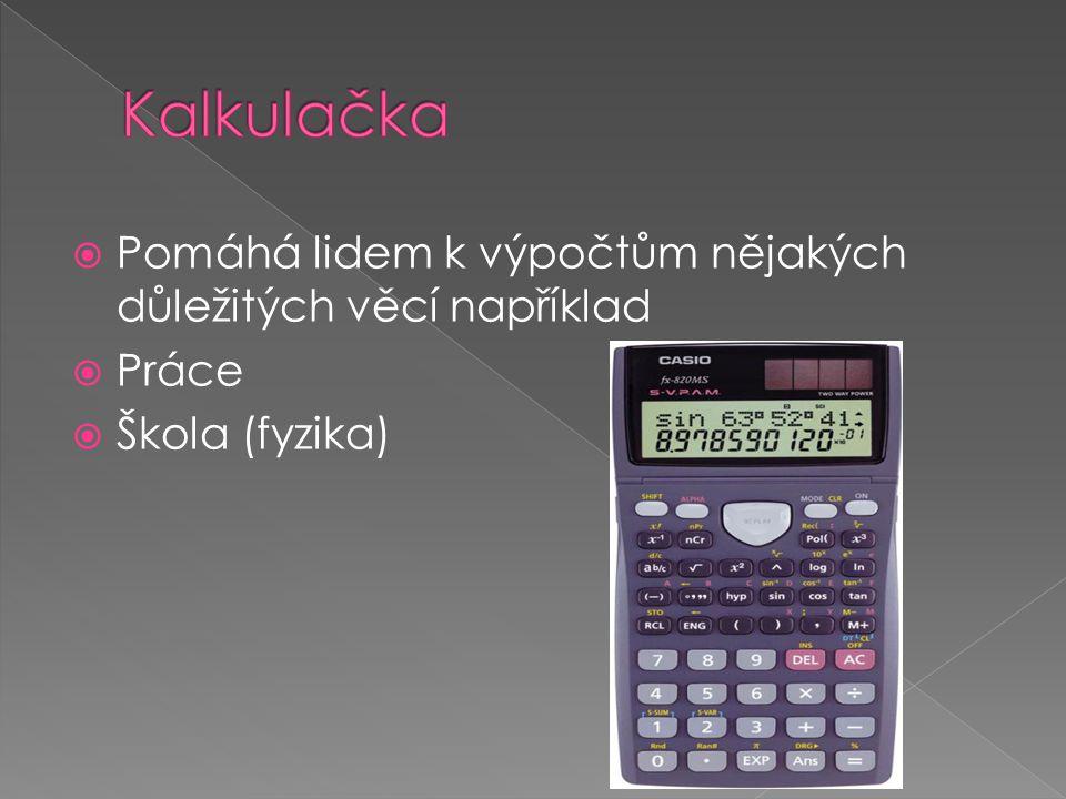  Pomáhá lidem k výpočtům nějakých důležitých věcí například  Práce  Škola (fyzika)