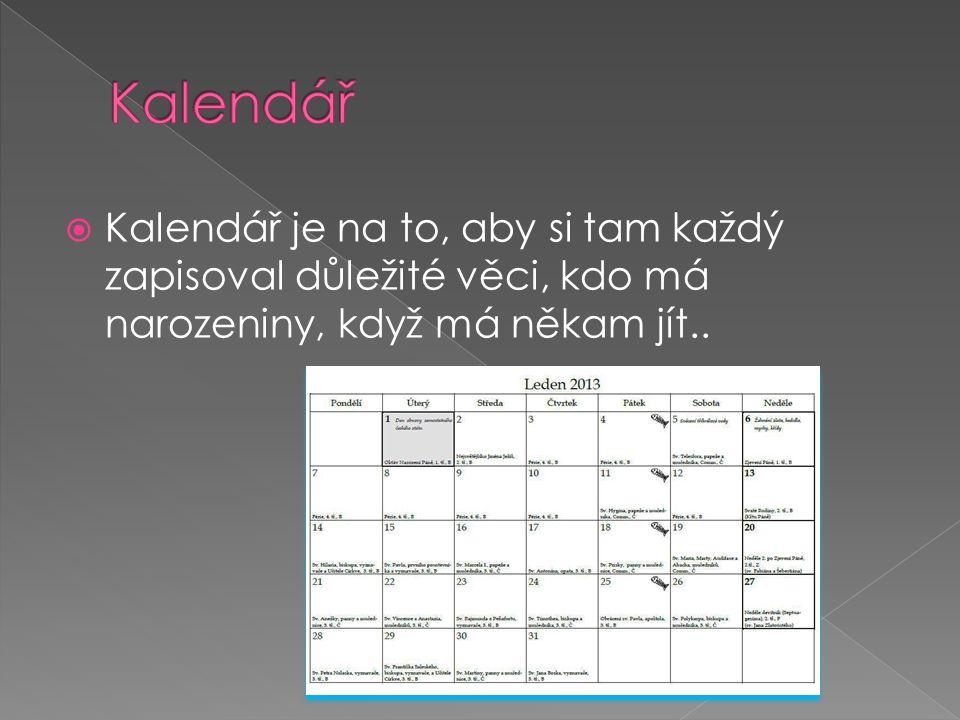  Kalendář je na to, aby si tam každý zapisoval důležité věci, kdo má narozeniny, když má někam jít..