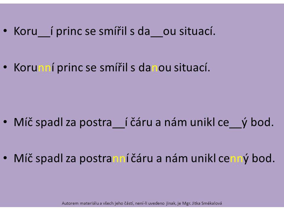 Koru__í princ se smířil s da__ou situací. Korunní princ se smířil s danou situací.