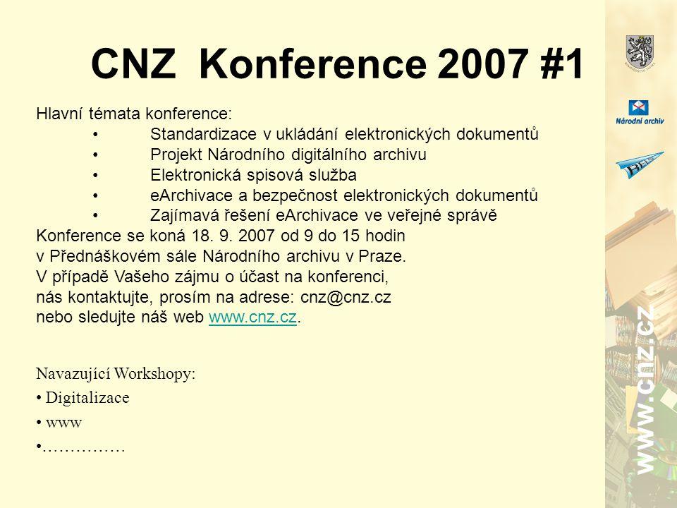 www.cnz.cz CNZ Konference 2007 #1 Hlavní témata konference: Standardizace v ukládání elektronických dokumentů Projekt Národního digitálního archivu Elektronická spisová služba eArchivace a bezpečnost elektronických dokumentů Zajímavá řešení eArchivace ve veřejné správě Konference se koná 18.