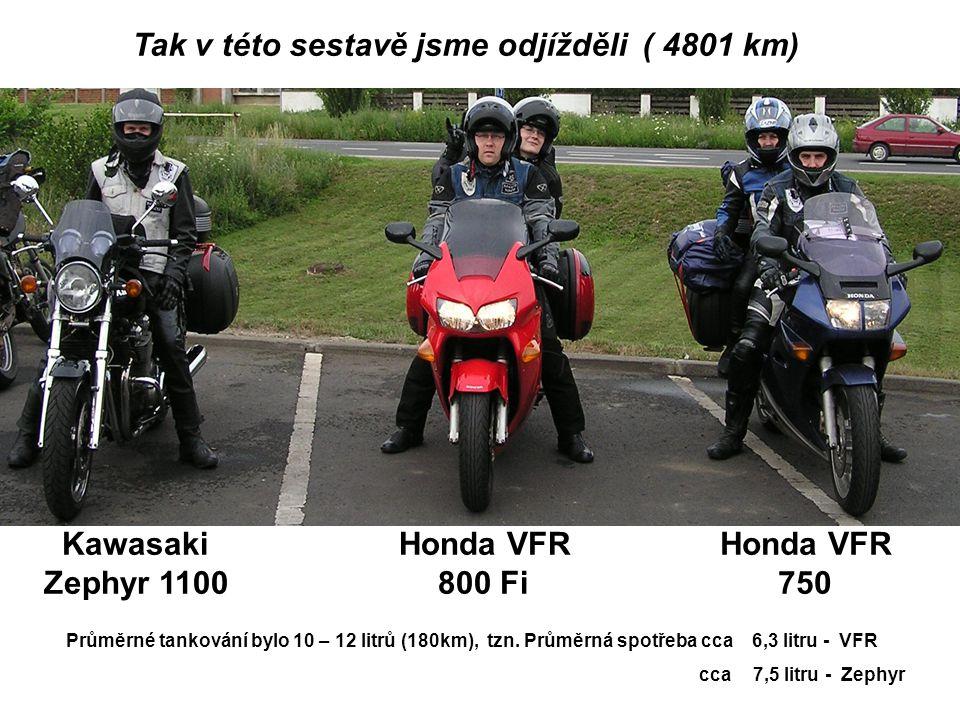 Tak v této sestavě jsme odjížděli ( 4801 km) Kawasaki Zephyr 1100 Honda VFR 800 Fi Honda VFR 750 Průměrné tankování bylo 10 – 12 litrů (180km), tzn.