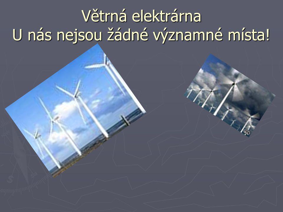 Větrná elektrárna U nás nejsou žádné významné místa!