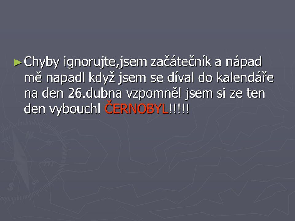 ► Chyby ignorujte,jsem začátečník a nápad mě napadl když jsem se díval do kalendáře na den 26.dubna vzpomněl jsem si ze ten den vybouchl ČERNOBYL!!!!!