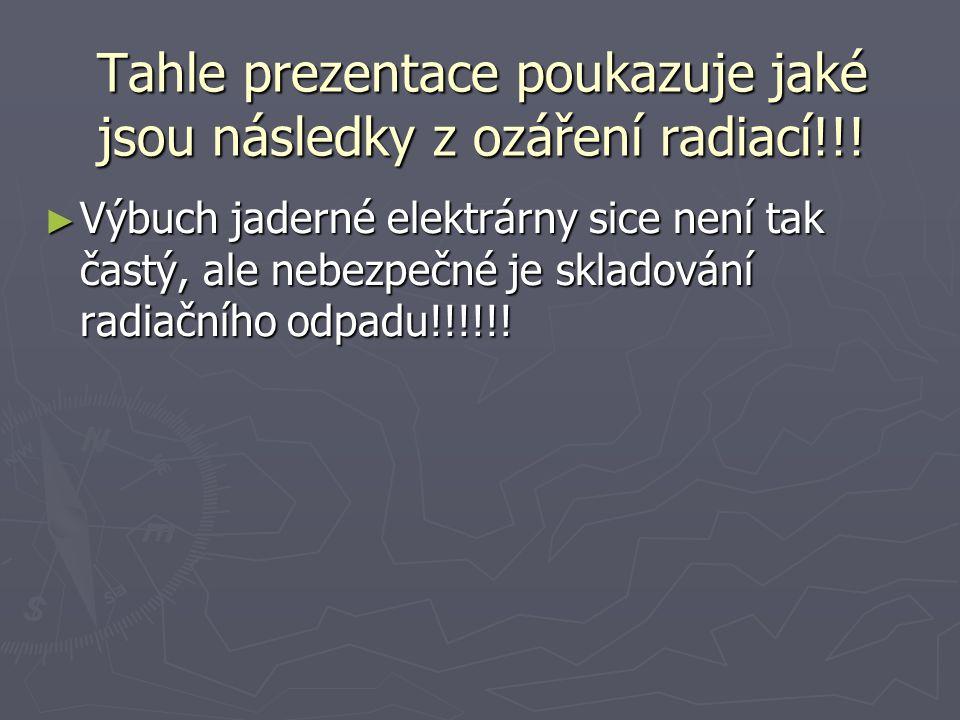 Tahle prezentace poukazuje jaké jsou následky z ozáření radiací!!! ► Výbuch jaderné elektrárny sice není tak častý, ale nebezpečné je skladování radia