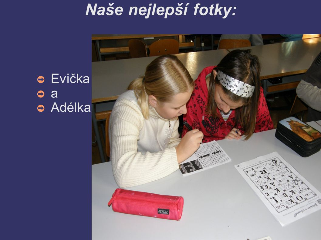 Naše nejlepší fotky: ➲ Evička ➲ a ➲ Adélka
