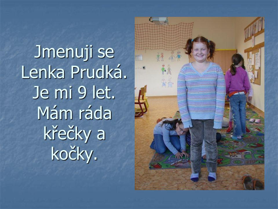Jmenuji se Lenka Prudká. Je mi 9 let. Mám ráda křečky a kočky.