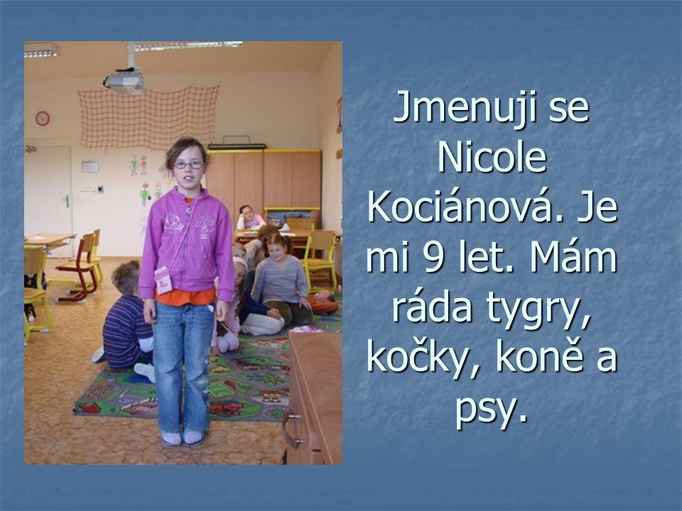 Jmenuji se Nicole Kociánová. Je mi 9 let. Mám ráda tygry, kočky, koně a psy.