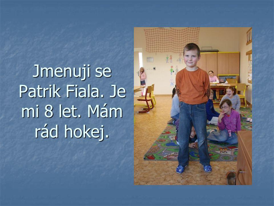Jmenuji se Patrik Fiala. Je mi 8 let. Mám rád hokej.