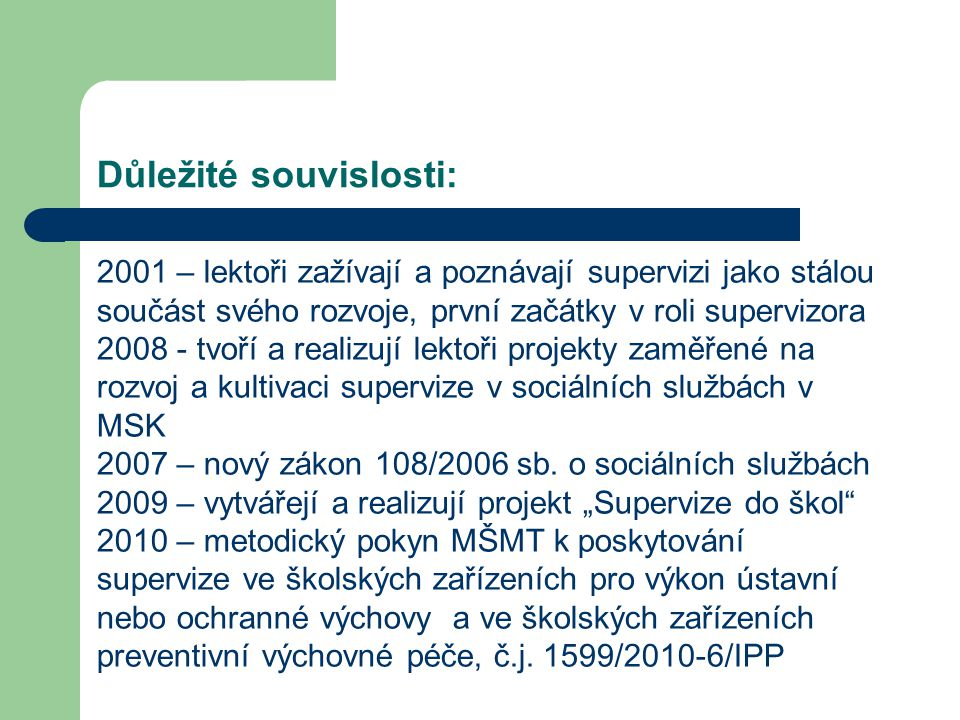 Důležité souvislosti: 2001 – lektoři zažívají a poznávají supervizi jako stálou součást svého rozvoje, první začátky v roli supervizora 2008 - tvoří a