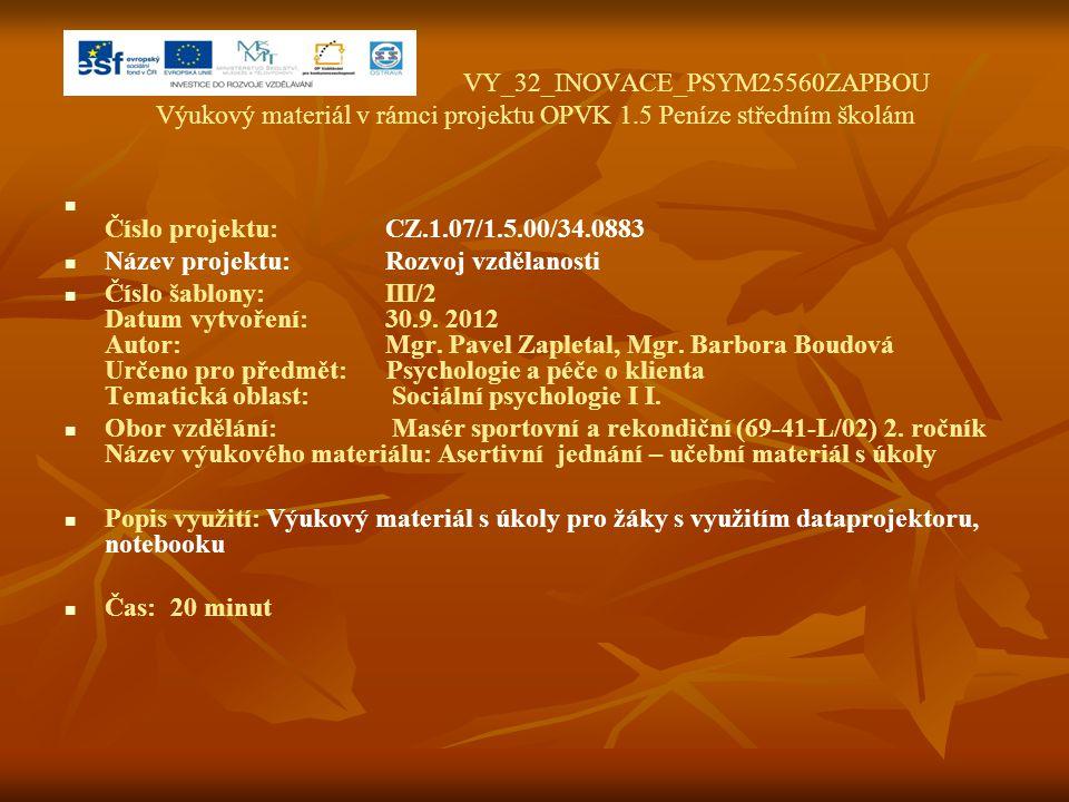 VY_32_INOVACE_PSYM25560ZAPBOU Výukový materiál v rámci projektu OPVK 1.5 Peníze středním školám Číslo projektu:CZ.1.07/1.5.00/34.0883 Název projektu:Rozvoj vzdělanosti Číslo šablony: III/2 Datum vytvoření:30.9.