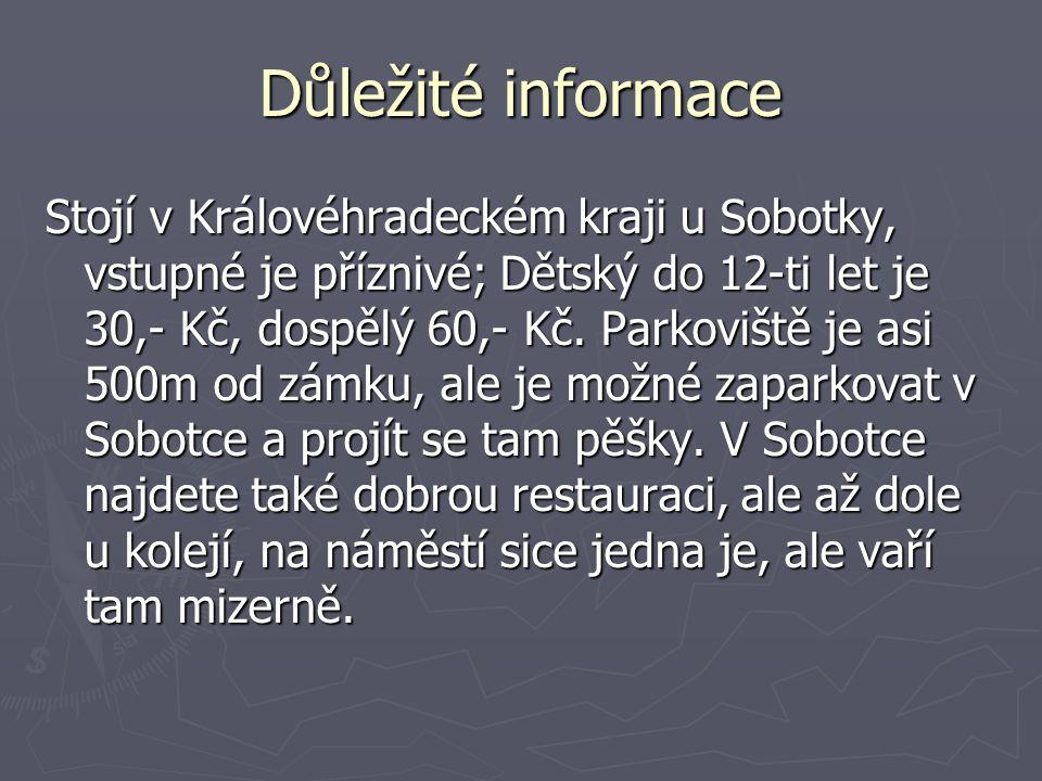 Důležité informace Stojí v Královéhradeckém kraji u Sobotky, vstupné je příznivé; Dětský do 12-ti let je 30,- Kč, dospělý 60,- Kč.