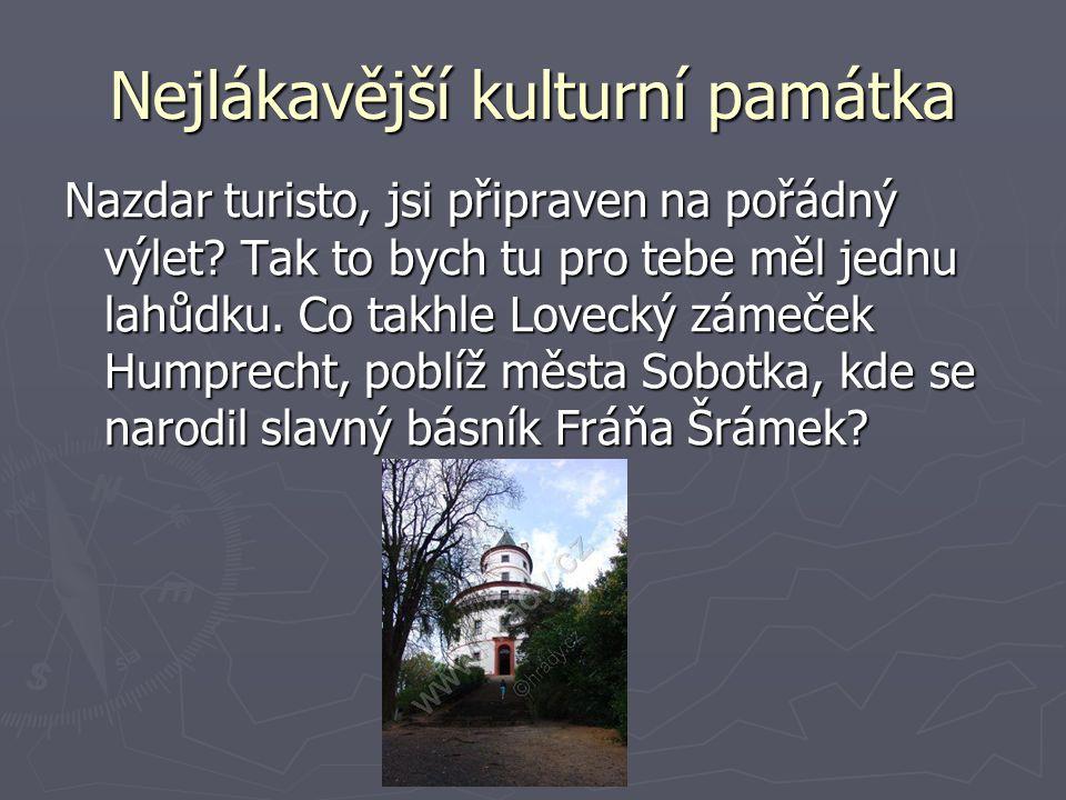 Nejlákavější kulturní památka Nazdar turisto, jsi připraven na pořádný výlet.