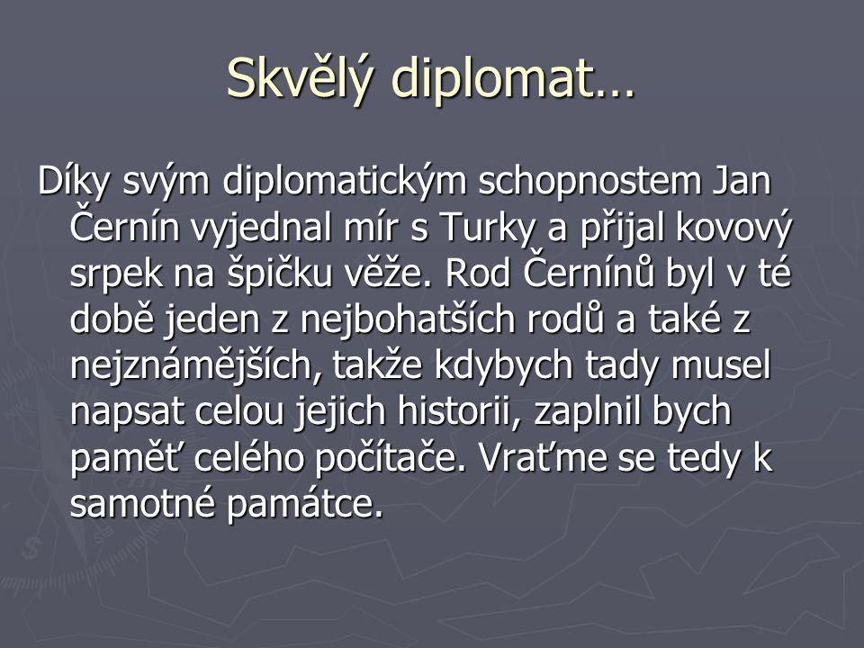 Skvělý diplomat… Díky svým diplomatickým schopnostem Jan Černín vyjednal mír s Turky a přijal kovový srpek na špičku věže.
