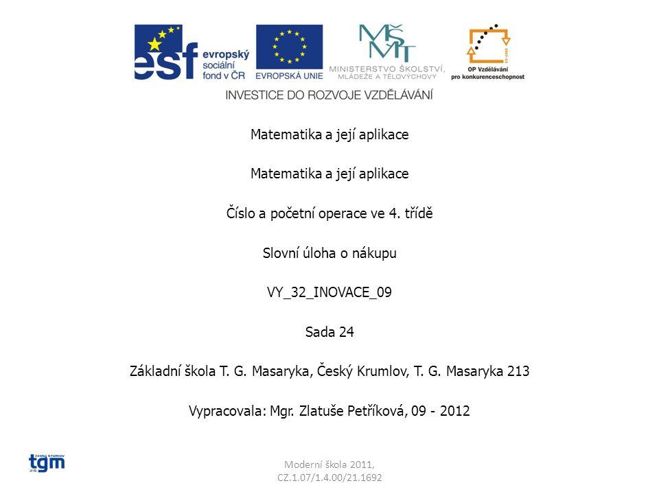 Matematika a její aplikace Číslo a početní operace ve 4. třídě Slovní úloha o nákupu VY_32_INOVACE_09 Sada 24 Základní škola T. G. Masaryka, Český Kru