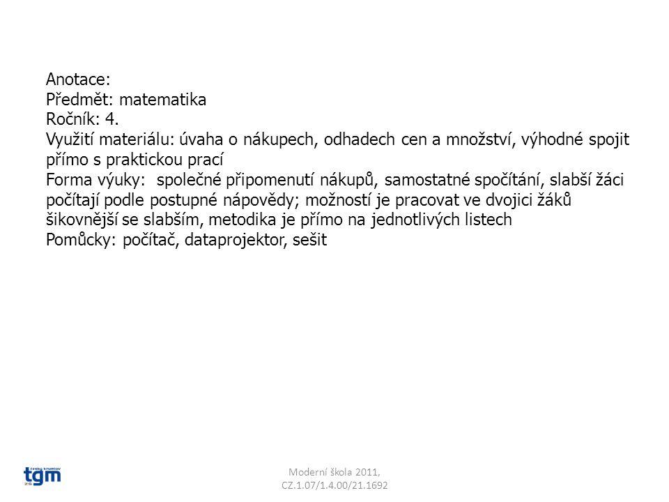 Anotace: Předmět: matematika Ročník: 4. Využití materiálu: úvaha o nákupech, odhadech cen a množství, výhodné spojit přímo s praktickou prací Forma vý
