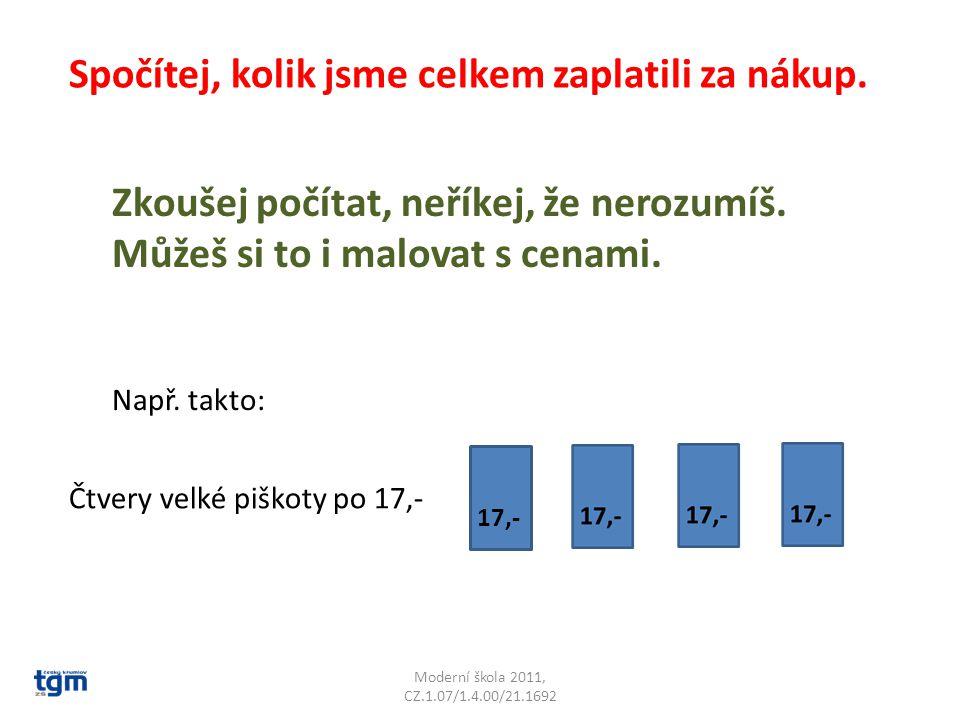 Moderní škola 2011, CZ.1.07/1.4.00/21.1692 Spočítej, kolik jsme celkem zaplatili za nákup.
