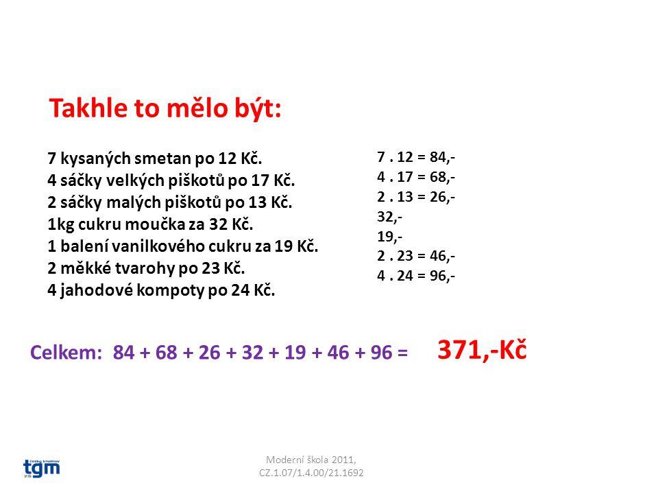 Moderní škola 2011, CZ.1.07/1.4.00/21.1692 Takhle to mělo být: 7 kysaných smetan po 12 Kč. 4 sáčky velkých piškotů po 17 Kč. 2 sáčky malých piškotů po