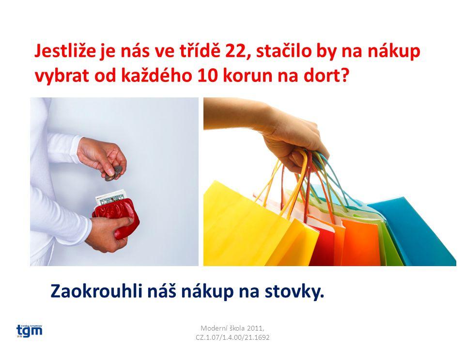 Moderní škola 2011, CZ.1.07/1.4.00/21.1692 Jestliže je nás ve třídě 22, stačilo by na nákup vybrat od každého 10 korun na dort? Zaokrouhli náš nákup n