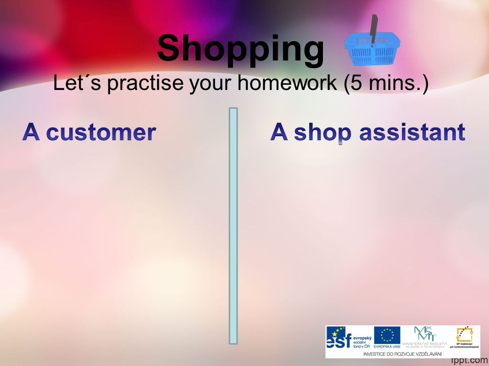 Shopping Let´s practise your homework (5 mins.)