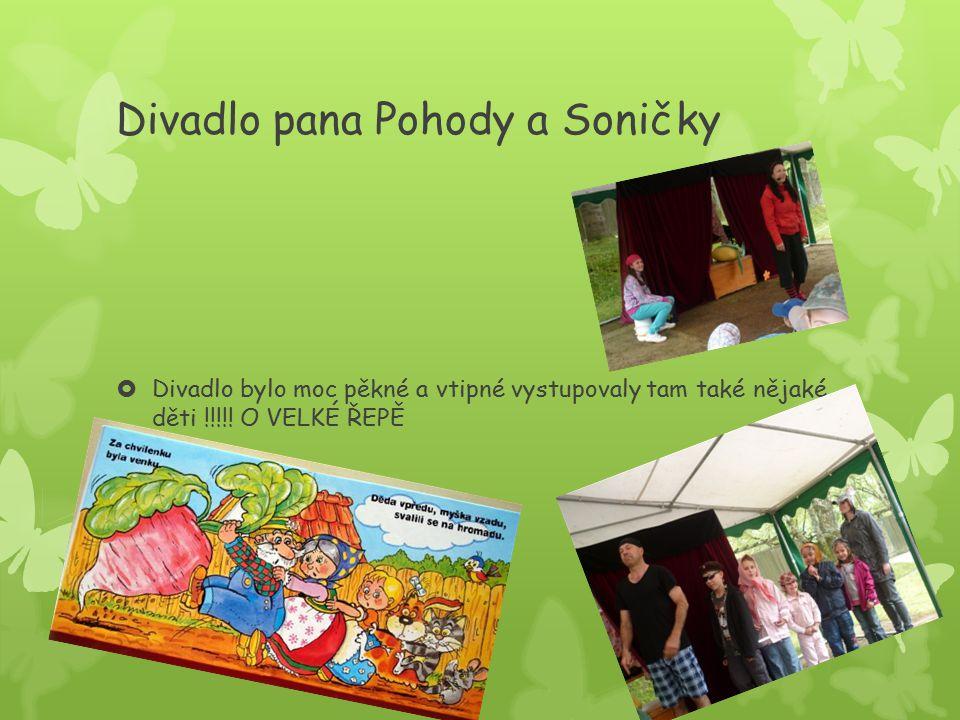 Divadlo pana Pohody a Soničky  Divadlo bylo moc pěkné a vtipné vystupovaly tam také nějaké děti !!!!.